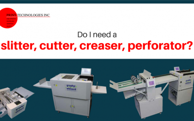 Do I need a slitter, cutter, creaser, perforator?